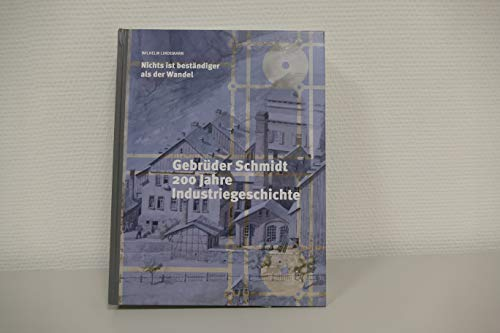 Nichts ist beständiger als der Wandel Gebrüder Schmidt 200 Jahre Industriegeschichte