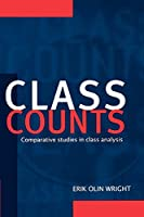 Class Counts: Comparative Studies In Class Analysis (Studies In Marxism And Social Theory)