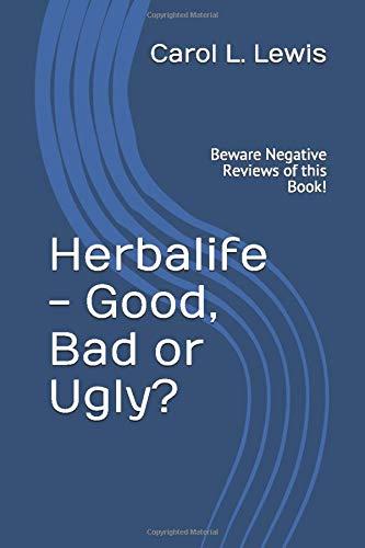 Herbalife - Good, Bad or Ugly?: Beware Negative Reviews of this Book!