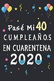 Pasé Mi 40 Cumpleaños En Cuarentena: regalos de cumpleaños confinamiento 40 años, memorable cuaderano de notas, Regalo expresivo para un cumpleaños. Agenda o Diario 110 paginas