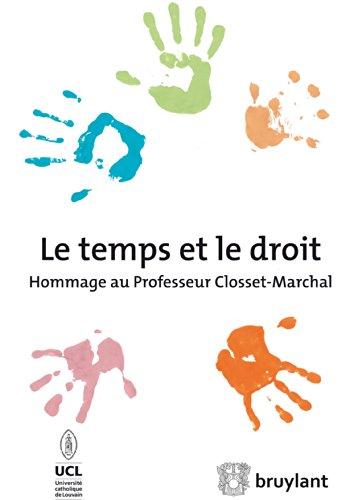 Le temps et le droit: Hommage au Professeur Closset Marchal (Mélanges) (French Edition)