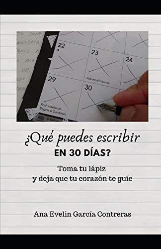 ¿Qué puedes escribir en 30 días?: Toma tu lápiz y deja que tu corazón te guie
