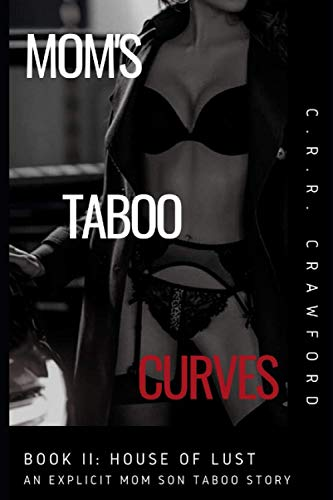 Mom's Taboo Curves: House of Lust (An Explicit Mom Son Taboo Story) (Mom's Taboo Curves (Explicit Erotica))
