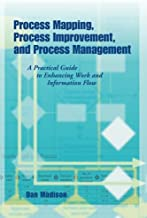Process Mapping, Process Improvement and Process Management: A Practical Guide to Enhancing Work Flow and Information Flow