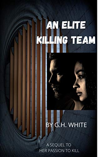 AN ELITE KILLING TEAM: A SEQUEL TO HER PASSION TO KILL (BOOK 2) by [G. H. WHITE]