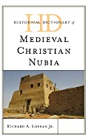 Historical Dictionary of Medieval Christian Nubia (Historical Dictionaries of Ancient Civilizations and Historical Eras)