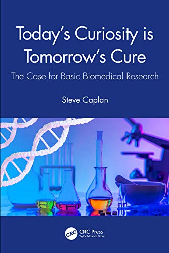 Today's Curiosity is Tomorrow's Cure: The Case for Basic Biomedical Research (English Edition)