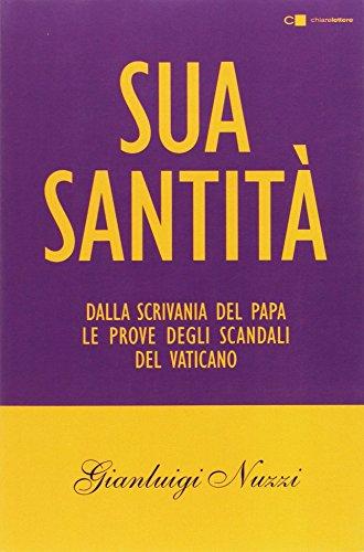 Sua Santità. Dalla scrivania del papa le prove degli scandali del Vaticano