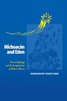 Michoacan and Eden: Vasco de Quiroga and the Evangelization of Western Mexico