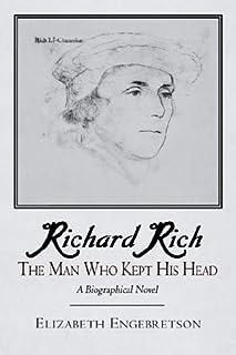 Richard Rich: The Man Who Kept His Head (A Biographical Novel)