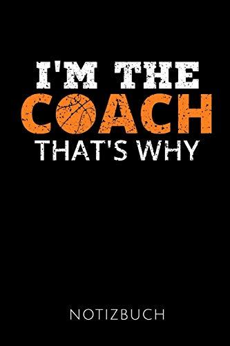 I'M THE COACH THAT'S WHY NOTIZBUCH: Geschenkidee für die besten Basketball Trainer   Notizbuch   120 Seiten, Punkteraster   Format 6x9 DIN A5   Soft cover matt  
