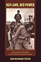 Red Land, Red Power: Grounding Knowledge in the American Indian Novel (New Americanists)