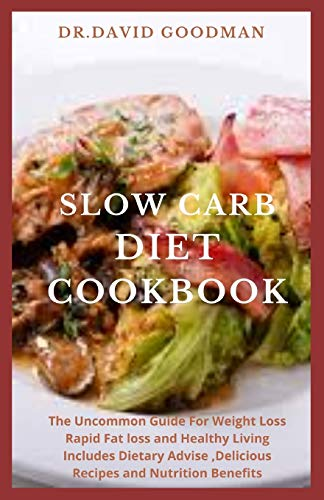 SLOW CARB DIET COOKBOOK: The Uncommon Guide For Weight Loss ,Rapid Fat loss and Healthy Living: Includes Dietary Advise ,Delicious Recipes and Nutrition Benefits