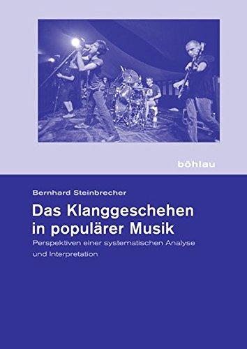 Das Klanggeschehen in populärer Musik: Perspektiven einer systematischen Analyse und Interpretation (Schriftenreihe der Hochschule für Musik ... der ... Hochschule für Musik