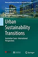 Urban Sustainability Transitions: Australian Cases- International Perspectives (Theory and Practice of Urban Sustainability Transitions)