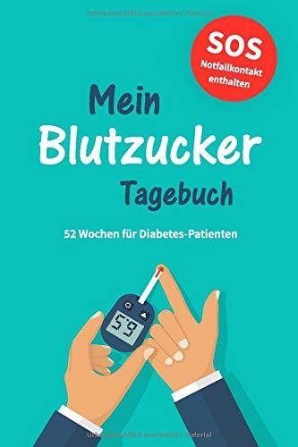Blutzucker-Tagebuch: Zum täglichen Aufzeichnen von Blutzucker, Blutdruck, Insulin etc. für Diabetes-Patienten | 52 Wochen | Mit Notfallkontakt