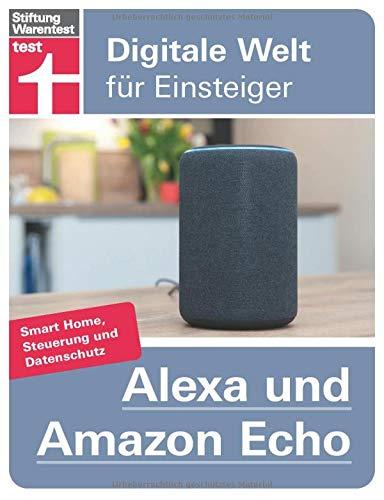 Alexa und Amazon Echo: Einrichten und Einstellen - Smart Home, Steuerung und Datenschutz | Von Stiftung Warentest (Digitale Welt für Einsteiger)