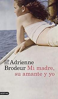 Mi madre, su amante y yo par Adrienne Brodeur