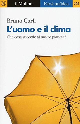 L'uomo e il clima. Che cosa succede al nostro pianeta?