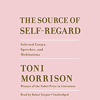 The Source of Self-Regard     Selected Essays, Speeches, and Meditations              Written by:                                                                                                                                 Toni Morrison                               Narrated by:                                                                                                                                 Bahni Turpin                      Length: 16 hrs and 2 mins     2 ratings     Overall 5.0