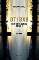DT1BX9. Der Untergang. Band 1: Roman
