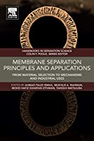 Membrane Separation Principles and Applications: From Material Selection to Mechanisms and Industrial Uses (Handbooks in Separation Science)