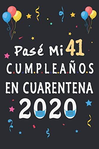 Pasé Mi 41 Cumpleaños En Cuarentena: regalos de cumpleaños confinamiento 41 años, memorable cuaderano de notas, Regalo expresivo para un cumpleaños. Agenda o Diario 110 paginas