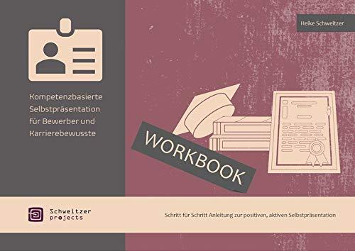 Kompetenzbasierte Selbstpräsentation für Bewerber und Karrierebewusste: Schritt für Schritt Anleitung zur positiven, aktiven Selbstpräsentation
