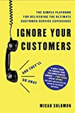 Ignore Your Customers (and They'll Go Away): The Simple Playbook for Delivering the Ultimate Customer Service Experience (English Edition)