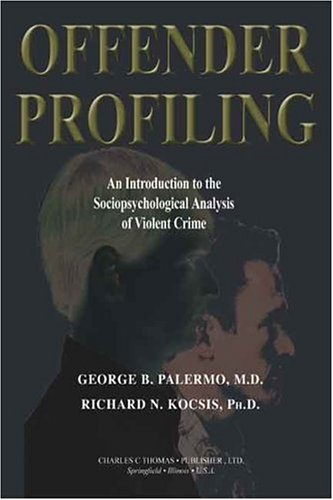 Offender Profiling: An Introduction To The Sociopsychological Analysis Of Violent Crime (American Series in Behavioral Science and Law)