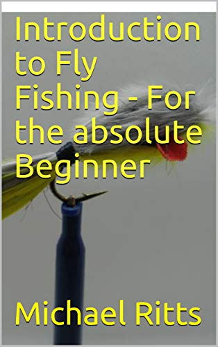 Introduction to Fly Fishing - For the absolute Beginner (English Edition)