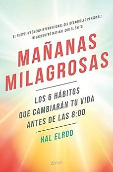 Mañanas milagrosas: Los 6 hábitos que cambiarán tu vida antes de las 8:00 (Biblioteca Walter Riso) PDF EPUB Gratis descargar completo