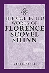 The Collected works of Florence Scovel Shinn