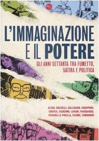 L'immaginazione e il potere. Gli anni settanta tra fumetto, satira e politica