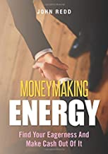 Moneymaking Energy: Find Your Eagerness And Make Cash Out Of It