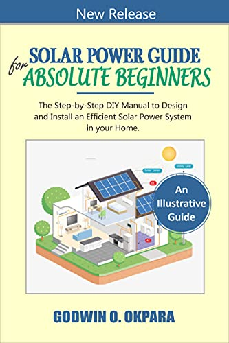 Solar Power Guide for Absolute Beginners. The Step-by-Step DIY Manual to Design...