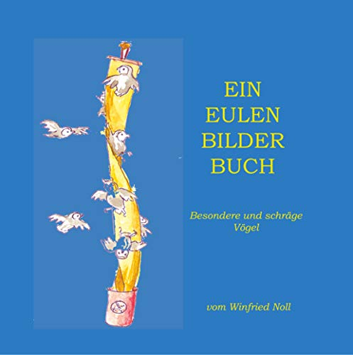 Ein Eulen-Bilder-Buch: Besondere und schräge Vögel