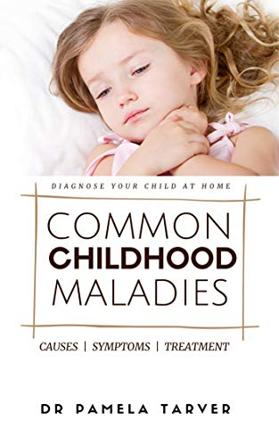 COMMON CHILDHOOD MALADIES: Diagnose Your Child At Home... Identify the Cause and Administer Appropriate Treatment. (English Edition)
