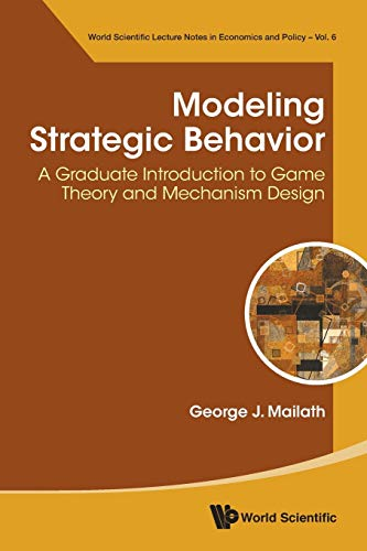 Modeling Strategic Behavior: A Graduate Introduction To Game Theory And Mechanism Design (World Scientific Lecture Notes