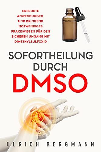 Sofortheilung durch DMSO: Erprobte Anwendungen und dringend notwendiges Praxiswissen für den sicheren Umgang mit Dimethylsulfoxid