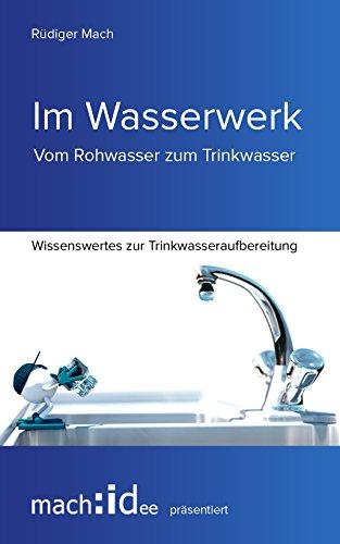 Im Wasserwerk: Vom Rohwasser zum Trinkwasser