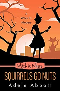 Witch Is Where Squirrels Go Nuts (A Witch P.I. Mystery Book 39) by [Adele Abbott]