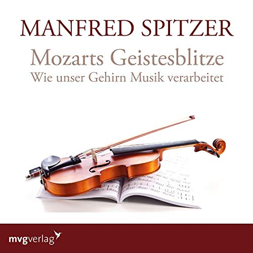 Mozarts Geistesblitze     Wie unser Gehirn Musik verarbeitet              Autor:                                                                                                                                 Manfred Spitzer                               Sprecher:                                                                                                                                 Manfred Spitzer                      Spieldauer: 1 Std. und 14 Min.     5 Bewertungen     Gesamt 4,6