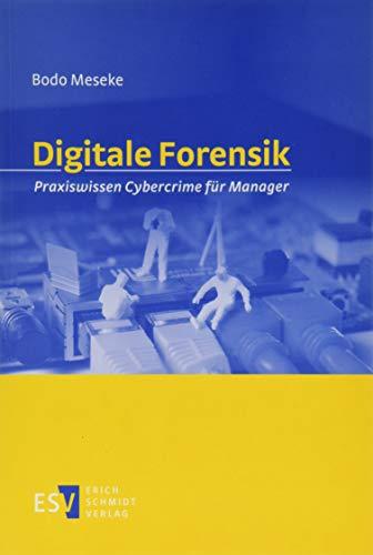 Digitale Forensik: Praxiswissen Cybercrime für Manager