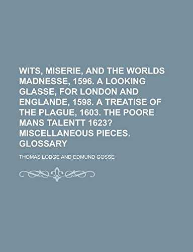 Wits, Miserie, and the Worlds Madnesse, 1596. a Looking Glasse, for London and Englande, 1598. a Treatise of the Plague, 1603. the Poore Mans Talentt