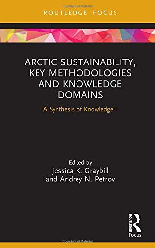 Compare Textbook Prices for Arctic Sustainability, Key Methodologies and Knowledge Domains: A Synthesis of Knowledge I Routledge Research in Polar Regions 1 Edition ISBN 9780367228194 by Graybill, Jessica K.,Petrov, Andrey N.
