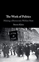 The Work of Politics: Making a Democratic Welfare State