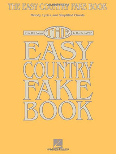 The Easy Country Fake Book: Over 100 Songs in the Key of 'C' (Melody, Lyrics and Simplified Chords)