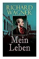 Richard Wagner: Mein Leben: Autobiografie und ein kulturhistorisches Bild des 19. Jahrhunderts
