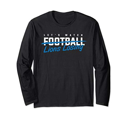 Let's Watch Detroit Lion Losing funny football Long Sleeve T-Shirt